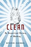 Cover of the book Clean: An Unsanitised History of Washing, by Katherine Ashenburg