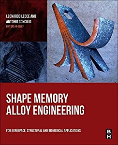 Shape Memory Alloy Engineering: For Aerospace, Structural and Biomedical Applications by Butterworth-Heinemann