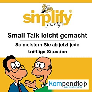 Simplify your life - Small Talk leicht gemacht: So meistern Sie ab sofort jede knifflige Situation Hörbuch