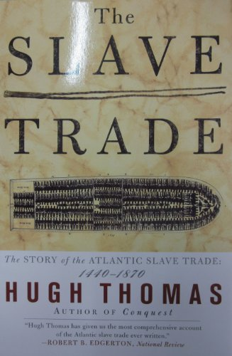 The SLAVE TRADE: THE STORY OF THE ATLANTIC SLAVE TRADE: 1440 - 1870: Hugh Thomas: 9780684835655: Amazon.com: Books