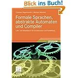 Formale Sprachen, Abstrakte Automaten und Compiler: Lehr- und Arbeitsbuch für Grundstudium und Fortbildung (German...