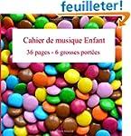 Cahier de musique Enfant: 6 grosses p...