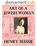 Art of a Jewish Woman: The True Story of How a Penniless Holocaust Escapee Became an Influential Modern Art Connoisseur (formerly titled Felice's Worlds) (English Edition)