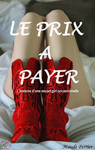 le-prix-a-payer-lhistoire-dune-escort-girl-occasionnelle-french-edition