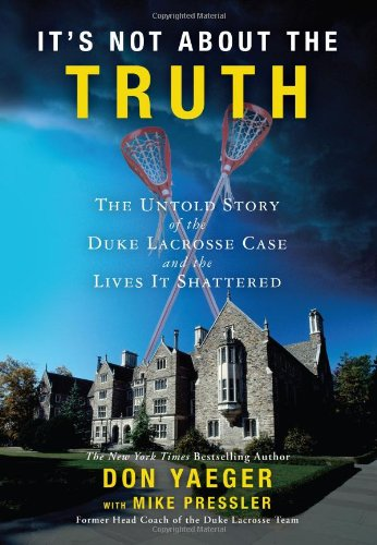 It's Not About the Truth: The Untold Story of the Duke Lacrosse Rape Case and the Lives It Shattered