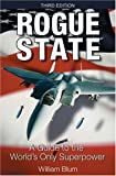 Rogue State: A Guide to the Worlds Only Superpower