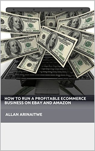 how-to-run-a-profitable-ecommerce-business-on-ebay-and-amazon-allan-arinaitwe