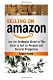 img - for Selling on Amazon: Use the Strategies Given in This Book to Sell on Amazon and Become Prosperous (Selling on Amazon Book, selling on amazon, selling on amazon free kindle books) book / textbook / text book