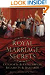 Royal Marriage Secrets: Consorts & Co...