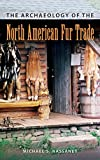img - for The Archaeology of the North American Fur Trade (American Experience in Archaeological Pespective) book / textbook / text book