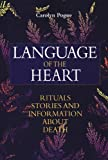 img - for Language of the Heart: Rituals, Stories, and Information about Death 1st edition by Pogue, Carolyn (1998) Paperback book / textbook / text book