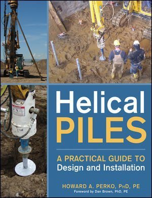 Helical Piles: A Practical Guide to Design and Installation