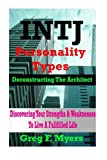 img - for INTJ: Deconstructing the Architect: Discover Your Strengths & Weaknesses to Live a Fulfilled Life book / textbook / text book
