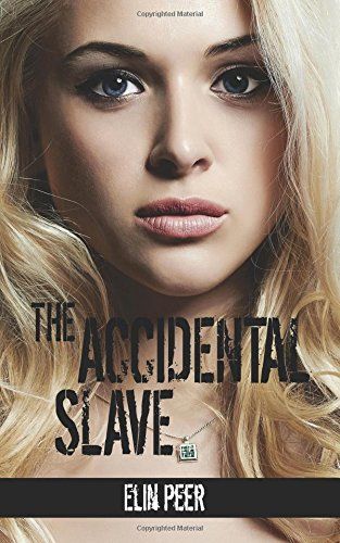 The Accidental Slave: (Aya's story) (The Slave Series) (Volume 1)