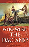 Who Were The Dacians? (Romania Explained To My Friends Abroad Book 5)