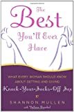 The Best You'll Ever Have: What Every Woman Should Know About Getting and Giving Knock-Your-Socks-Off Sex (1400054826) by Mullen, Shannon