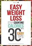 Easy Weight Loss: 30 Easy tips to Lose Weight without Food Restriction, Counting Calories or Exercise