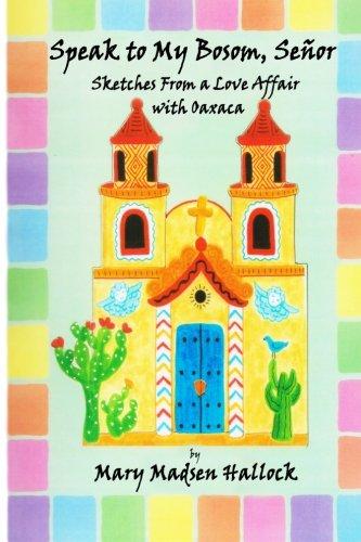 Speak to My Bosom, Senor: Sketches from a love affair with Oaxaca