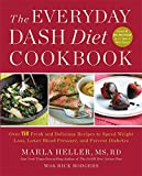 The Everyday DASH Diet Cookbook: Over 150 Fresh and Delicious Recipes to Speed Weight Loss, Lower Blood Pressure, and Prevent Diabetes