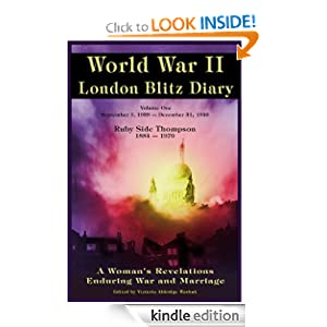 World War ll London Blitz Diary (A Woman's Revelations Enduring War and Marriage) (1939-1940) [Kindle Edition] Ruby Alice Side-Thompson (Author), Victoria Aldridge-Washuk (Editor), Adele Thompson-Aldridge (Illustrator)
