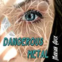 Dangerous Metal Audiobook by Mariah Avix Narrated by Mariah Avix