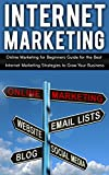 Internet Marketing: Online Marketing: Online Marketing for Beginners Guide for the Best Internet Marketing Strategies to Grow Your Business, Small Business ... Online Marketing For Small Business)