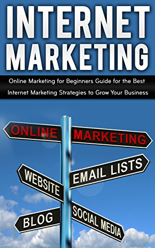 Business: Digital Marketing: Online Marketing For Beginners To Grow Your Business (Online Marketing Internet Marketing Social Media Marketing) (Startup Innovation SEO)