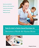 img - for How to Start a Home-based Business to Become a Work-At-Home Mom (Home-Based Business Series) book / textbook / text book