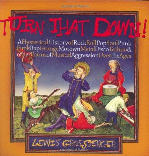 Turn That Down!: A Hysterical History of Rock, Roll, Pop, Soul, Punk, Funk, Rap, Grunge, Motown, Metal, Disco, Techno &a