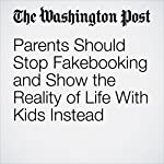 Parents Should Stop Fakebooking and Show the Reality of Life With Kids Instead | Jamie Davis Smith