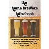The Home Brewer's Handbook: Learn To Homebrew Like A Professional With This Step-By-Step Instruction Manual On Making Beer From The Comfort Of Your Own Home ~ K M S Publishing.com