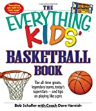 The Everything Kids Basketball Book: The all-time greats, legendary teams, todays superstars - and tips on playing like a pro
