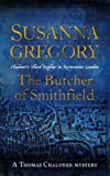 The Butcher Of Smithfield: 3: Chaloner's Third Exploit in Restoration London (Exploits of Thomas Chaloner) Susanna Gregory