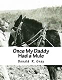 Once My Daddy Had a Mule: Musings about growing up in the Ozarks from an old Arkansas hillbilly