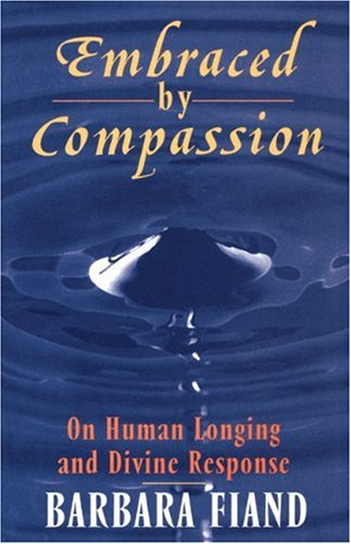 Embraced By Compassion: On Human Longing and Divine Response, BARBARA FIAND