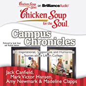 Chicken Soup for the Soul: Campus Chronicles: 101 Inspirational, Supportive, and Humorous Stories about Life in College | [Jack Canfield, Mark Victor Hansen, Amy Newmark, Madeline Clapps]