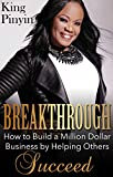 Breakthrough: How to Build a Million Dollar Business by Helping Others Succeed