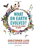Christopher Lloyd What on Earth Evolved?: 100 Species That Changed the World