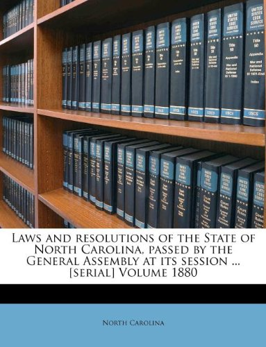 Laws and resolutions of the State of North Carolina, passed by the General Assembly at its session ... [serial] Volume 1880