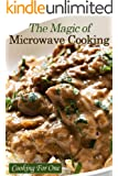 The Magic of Microwave Cooking ~ Cooking For One