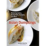 Asian Dumplings: Mastering Gyoza, Spring Rolls, Samosas, and More ~ Andrea Nguyen