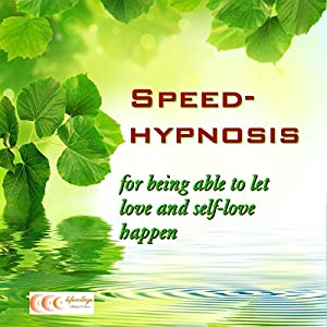 Speed-hypnosis for being able to let love and self-love happen Audiobook