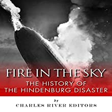 Fire in the Sky: The History of the Hindenburg Disaster (       UNABRIDGED) by Charles River Editors Narrated by Jairus Amar