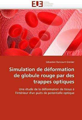 Simulation de déformation de globule rouge par des trappes optiques: Une étude de la déformation de tissus à l'intérieur d'un puits de potentielle optique