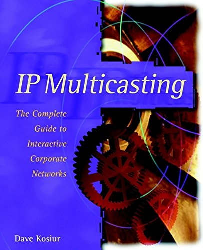 IP Multicasting: Complete Guide to Interactive Corporate Networks (Wiley computer publishing)
