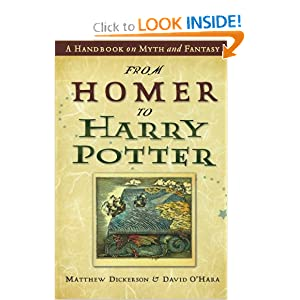 From Homer to Harry Potter: A Handbook on Myth and Fantasy by Matthew T. Dickerson and David L. O'Hara