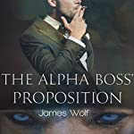 The Alpha Boss' Proposition: An Mpreg Billionaire Alpha Paranormal Shifter Steamy Romance | James Wolf