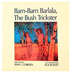 Barn-Barn Barlala, the bush trickster by May…
