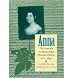img - for [(Anna: The Letters of a St. Simons Island Plantation Mistress, 1817-1859 )] [Author: Anna Matilda Page King] [Nov-2002] book / textbook / text book