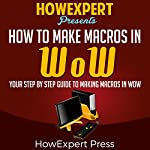 How to Make Macros in WoW: Your Step-by-Step Guide to Making Macros in WoW |  HowExpert Press